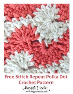 Stitch Repeat Polka Dots - Free Crochet Pattern from Maggie's Crochet, video help too, thanks so xox