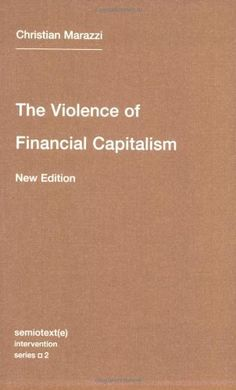 The Violence of Financial Capitalism (Semiotext(e) / Intervention Series) by Christian Marazzi. $9.81. Series - Semiotext(e) / Intervention Series (Book 2). Publication: January 7, 2011. Author: Christian Marazzi. Publisher: Semiotext(e); new edition edition (January 7, 2011)