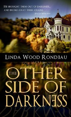 The Other Side of Darkness by Linda Wood Rondeau, http://www.amazon.com/gp/product/B006BG8ZS6/ref=cm_sw_r_pi_alp_biJbqb1ZX5BET