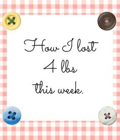 How I lost 4 pounds this week!