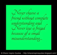 Never choose a friend without complete understanding and Never lose a friend because of a small misunderstanding... #friendship #misunderstanding #quotes misunderstanding quotes, losing a friendship quotes