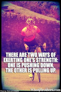 There are 2 ways of exerting one's strength: one is pushing down, the other is pulling up.   #quote #cycling #inspiration www.wheelbrothers.com