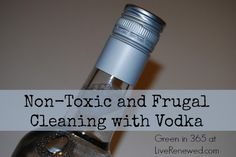 Using Vodka as a Non-Toxic and Frugal Cleaner.  Did you know that Vodka was such a multifunctional product?