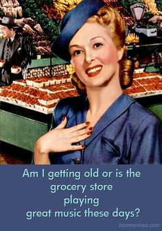 am i getting old or is the grocery store playing great music these days?