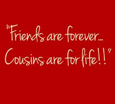 """""""Cousins are those childhood playmates who grow up to be forever friends."""""""