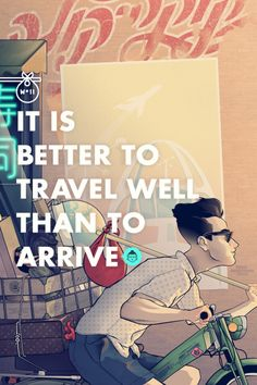 It is better to travel well, than to arrive.