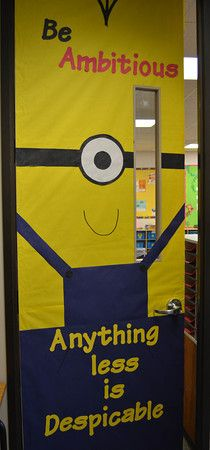 Classroom Doors - Be All You Can...  60 classroom doors... Be Ambitious - anything else is despicable * make into Red Ribbon Week door? Be Drug Free. Anything less is despicable? Each student make their own minion?