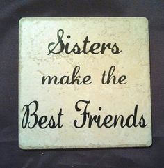 Sisters Make the Best Friends 6x6 ceramic tile with vinyl lettering