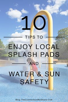 Keep your kids safe this summer while enjoying the outdoors! Here are 10 really GREAT tips to enjoy splash pads in your area with some tips on  summer safety for kids.