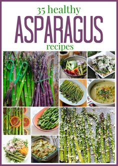 35 healthy Asparagus recipes | Healthy Seasonal Recipes - There's a little bit of all kinds of recipes in here!