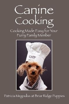 Canine Cooking: Cooking Made Easy for Your Furry Family Member by Patricia Megoulas. $12.18. Publication: January 16, 2013. Publisher: Outskirts Press (January 16, 2013)