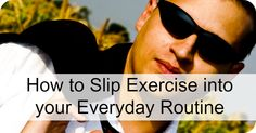 How to Slip Exercise into your Everyday Routine