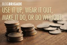 Use It Up, Wear It Out, Make It Do or Do Without!: Frugality, once a virtue to be admired and cultivated, has been kicked to the curb in our disposable society. It's a lesson too many of us have to learn - Love this attitude!  It has become my mantra over the last couple of years. #MSW2013