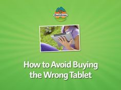 How to Avoid Buying the Wrong Tablet