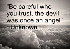 Becareful who you trust....
