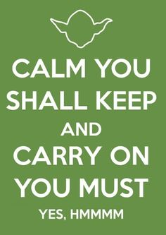 Calm you'll be.