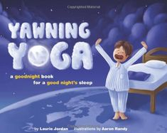 Yawning Yoga: A Goodnight Book for a Good Night's Sleep by Laurie Jordan: Quiet the noise and shift your child's focus from outside stimuli and daily stressors to attention of stretching, posture and breath work. The ultimate result is relaxation, a timeout from stress, and a restful good night's sleep...for both parent and child. #Books #Yoga #Kids #Bedtime