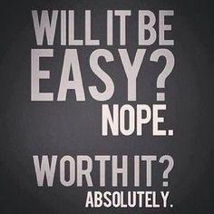 If it's worth it, it won't be easy!