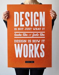 """One thing that I've come to learn is knowing how to balance a design with words, and making the words the design. This quote is very relevant to our work, but it also does just this: using simple typography to bring to life the design: """"Design is not just what it looks like or feels like. Design is how it works."""""""