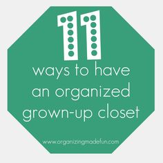11 ways to have an organized grown up closet.  Love the whole website.