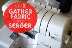 idea, sewing with a serger, serger tips, diy craft, season homemak, serger tutori, fabric sewing, sewing tutorials, gather fabric