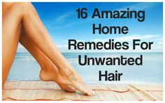 16 Remedies For Unwanted Hair