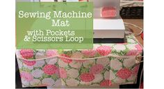 Tutorial: Sewing machine mat with pockets and scissors loop