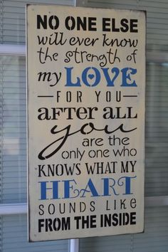 No One Else Will Ever Know The Strength Of My Love For You, Heart Sounds Like, Baby Room Sign, 9.5x18 Primitive Wood Sign CUSTOM COLORS