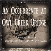 An Occurrence at Owl Creek Bridge   [Ambrose Bierce] a classic tale by one of the 19th centuries most masterful writers.