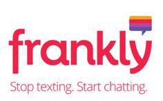 """Frankly. """"Stop texting. Start chatting."""" Ephemeral messaging app. http://www.franklychat.com/"""
