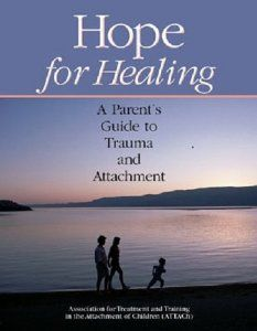 Hope for Healing: A Parents Guide to Trauma and Attachment