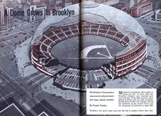 "The Brooklyn Dodger's Dome, a design of  what could have been, by none other Buckminster ""Bucky Ball"" Fuller."
