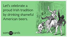 Let's celebrate a proud Irish tradition by drinking shameful American beers.