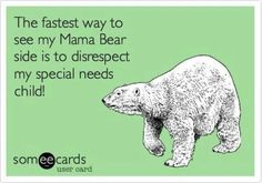 """The fastest way to see my Mama Bear side is to disrespect my special needs child."""