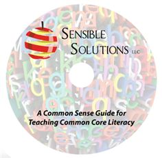 A Common Sense Guide for Teaching Common Core Literacy - Now on CD!