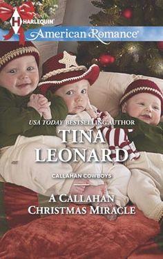 A Callahan Christmas Miracle by Tina Leonard Harlequin American Romance Nov 2013 Miniseries: Callahan Cowboys Category: Home and Family