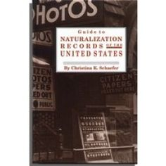 Guide to Naturalization Records in the United States by Christina K. Schaefer