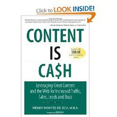 Content is Cash: Leveraging Great Content and the Web for Increased Traffic, Sales, Leads and Buzz