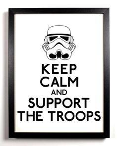 Keep Calm and Support the Troops.