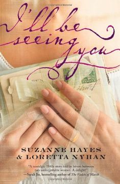 """""""I'll Be Seeing You"""" by Suzanne Hayes and Loretta Nylan -- """"A 1940's story told in letters between two women. I enjoyed this book as much as I did The Guernsey Literary and Potato Pie Society.""""—Barb at KDL's Byron Township branch"""