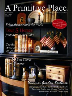 Summer 2011 issue - A Primitive Place & Country Journal is a primitive & colonial inspired home and garden magazine published 4 times per yr. For more info, visit www.aprimitiveplace.org
