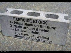 My Kind of Exercise Block?! Just sayn'.......  BWAAAHAHAHAHAHA!!!!  EXACTLY!!! ROFLMBO!!!  ;o}