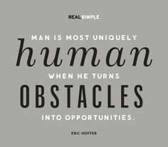 """Man is most uniquely human when he turns obstacles into opportunities."" —Eric Hoffer #quotes"