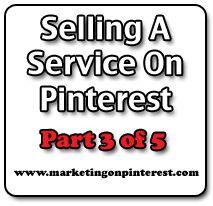 Selling A Service On Pinterest, Part 3 of 5. Pinterest battleground...