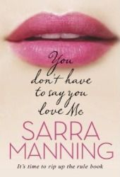 Click here to read why I thought You Dont Have To Say You Love Me by Sarra Manning is a must read