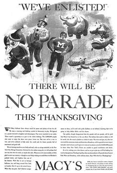 In 1924 the first Macy's Thanksgiving Day Parade is held. In 1942, Macy's suspended its parade and consigned the rubber balloons to the salvage yard, their materials to be given over to the war effort
