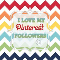I LOVE My Pinterest Followers! Thanks everyone for following me and pinning from my boards!