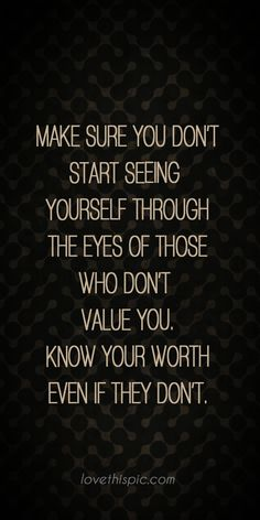 Make sure truth inspirational wisdom worth pinterest pinterest quotes wisdom quotes know your your eyes