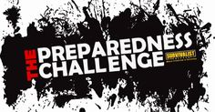 The Preparedness Challenge From Survivalist Prepper - It's easy to visit websites and watch videos, but getting your hands dirty is what it's all about.
