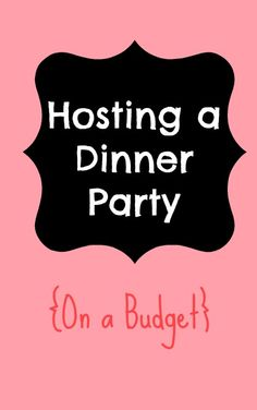 How to host a Dinner Party on a Budget